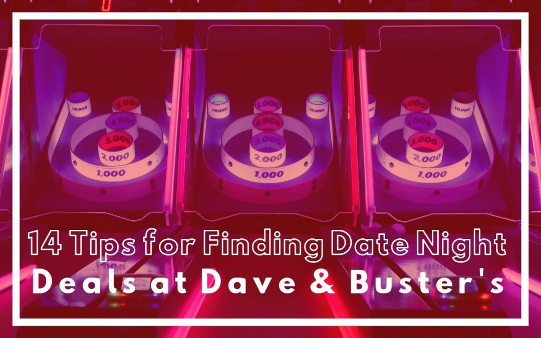 14 Tips for Finding Dave and Buster's Deals for a Budget-Friendly Date Night