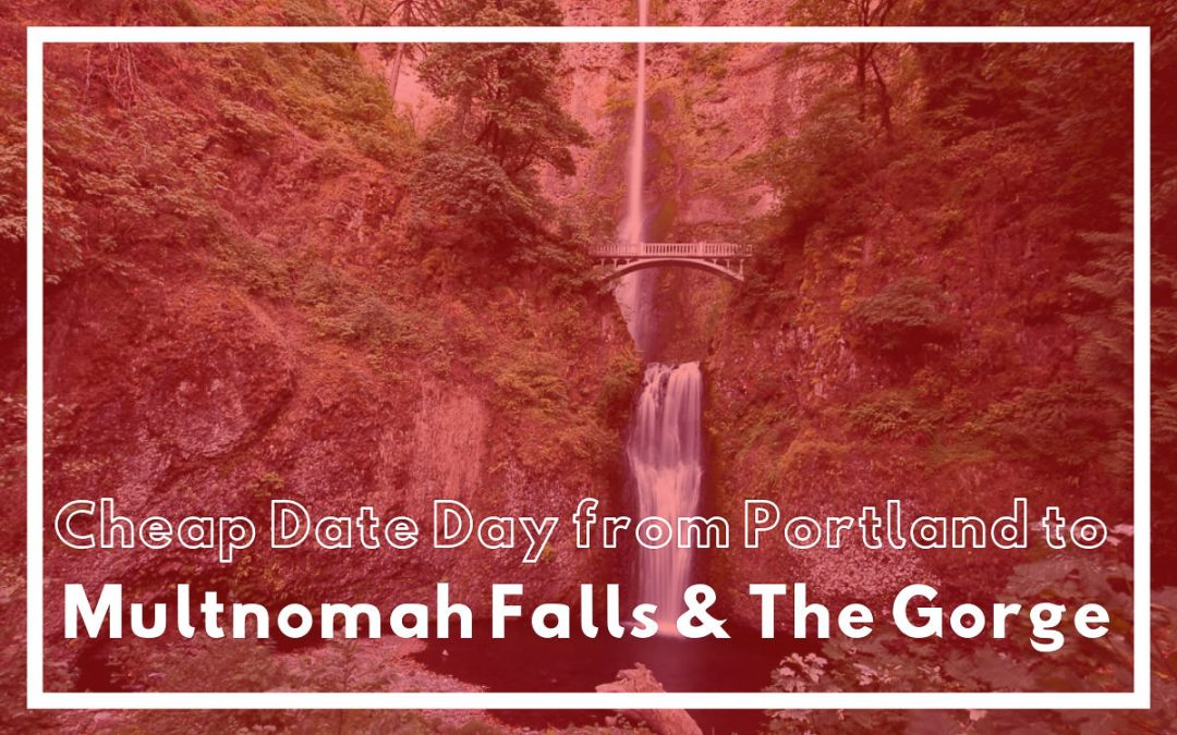 Cheap Date Day to Multnomah Falls & The Gorge from Portland