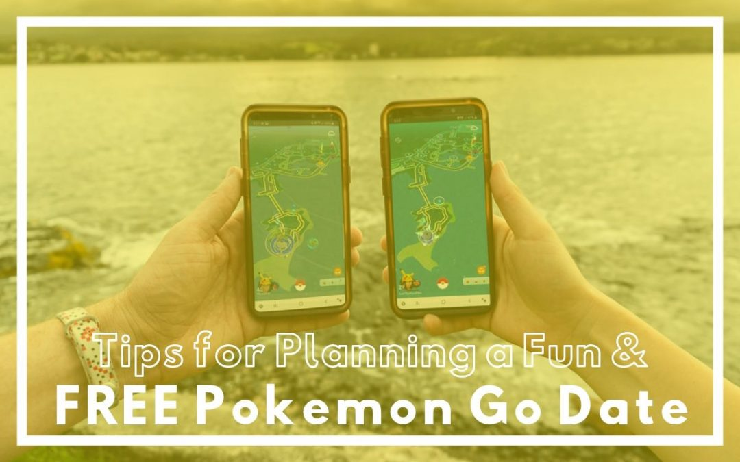 9 Tips for Planning a FREE Pokemon Go Date Day